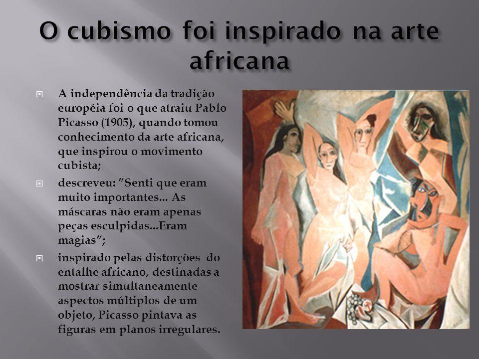 A independência da tradição européia foi o que atraiu Pablo Picasso (1905), quando tomou conhecimento da arte africana, que inspirou o movimento cubista; descreveu: Senti que eram muito importantes...