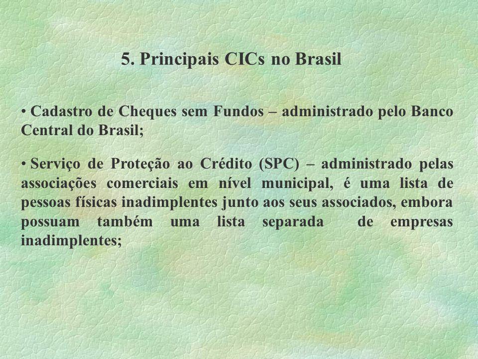 5. Principais CICs no Brasil Cadastro de Cheques sem Fundos – administrado pelo Banco Central do Brasil; Serviço de Proteção ao Crédito (SPC) – admini
