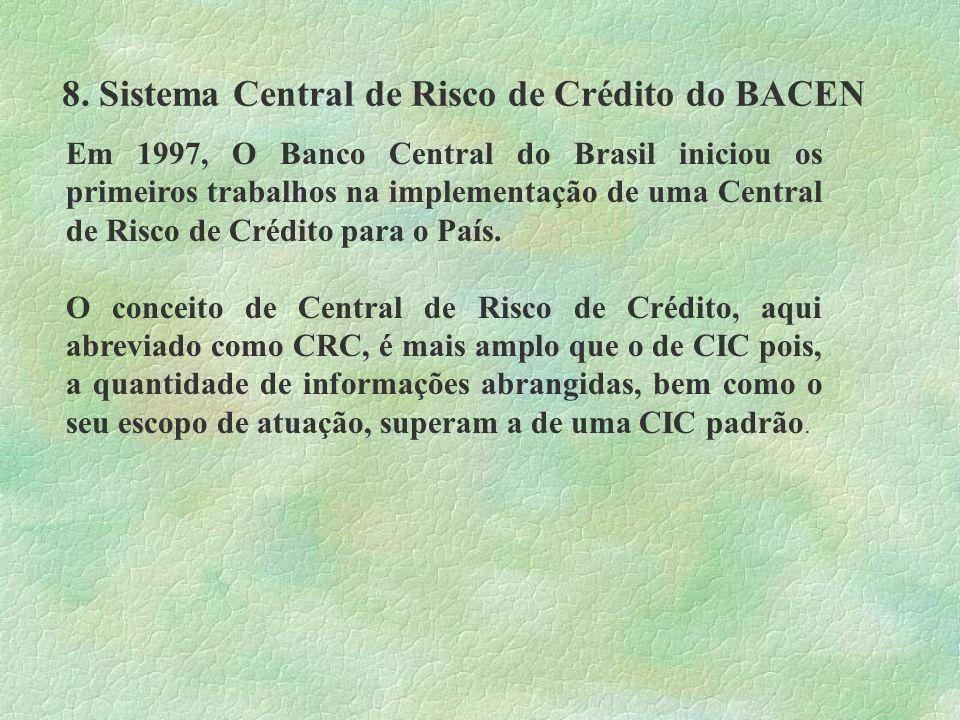 8. Sistema Central de Risco de Crédito do BACEN Em 1997, O Banco Central do Brasil iniciou os primeiros trabalhos na implementação de uma Central de R