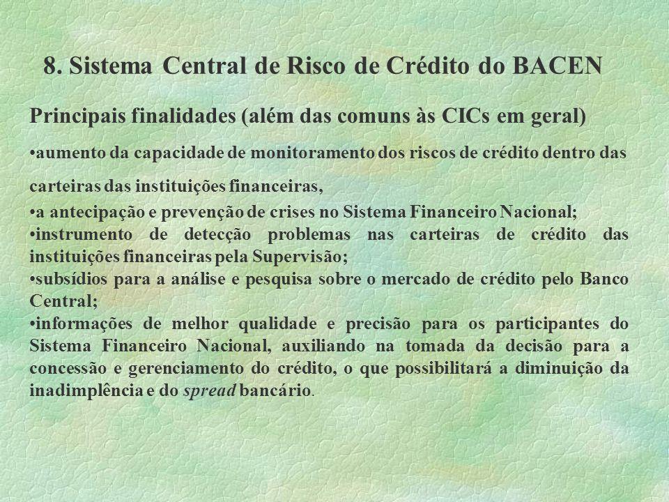 8. Sistema Central de Risco de Crédito do BACEN Principais finalidades (além das comuns às CICs em geral) aumento da capacidade de monitoramento dos r