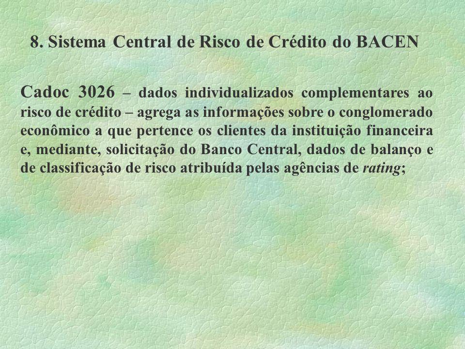 8. Sistema Central de Risco de Crédito do BACEN Cadoc 3026 – dados individualizados complementares ao risco de crédito – agrega as informações sobre o