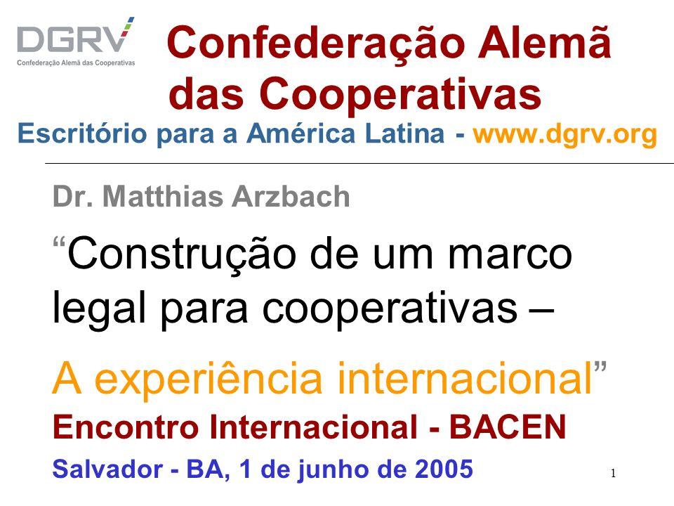 1 Confederação Alemã das Cooperativas Escritório para a América Latina - www.dgrv.org Dr. Matthias Arzbach Construção de um marco legal para cooperati