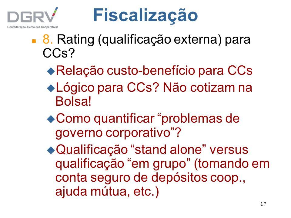 17 Fiscalização n 8. Rating (qualificação externa) para CCs? u Relação custo-benefício para CCs u Lógico para CCs? Não cotizam na Bolsa! u Como quanti
