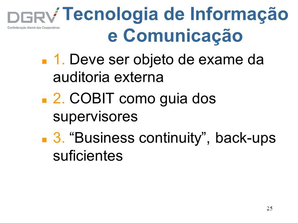 25 Tecnologia de Informação e Comunicação n 1. Deve ser objeto de exame da auditoria externa n 2. COBIT como guia dos supervisores n 3. Business conti