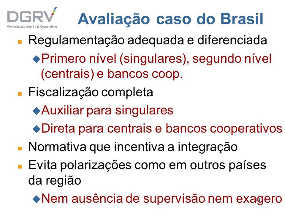 41 Avaliação caso do Brasil n Regulamentação adequada e diferenciada u Primero nível (singulares), segundo nível (centrais) e bancos coop. n Fiscaliza