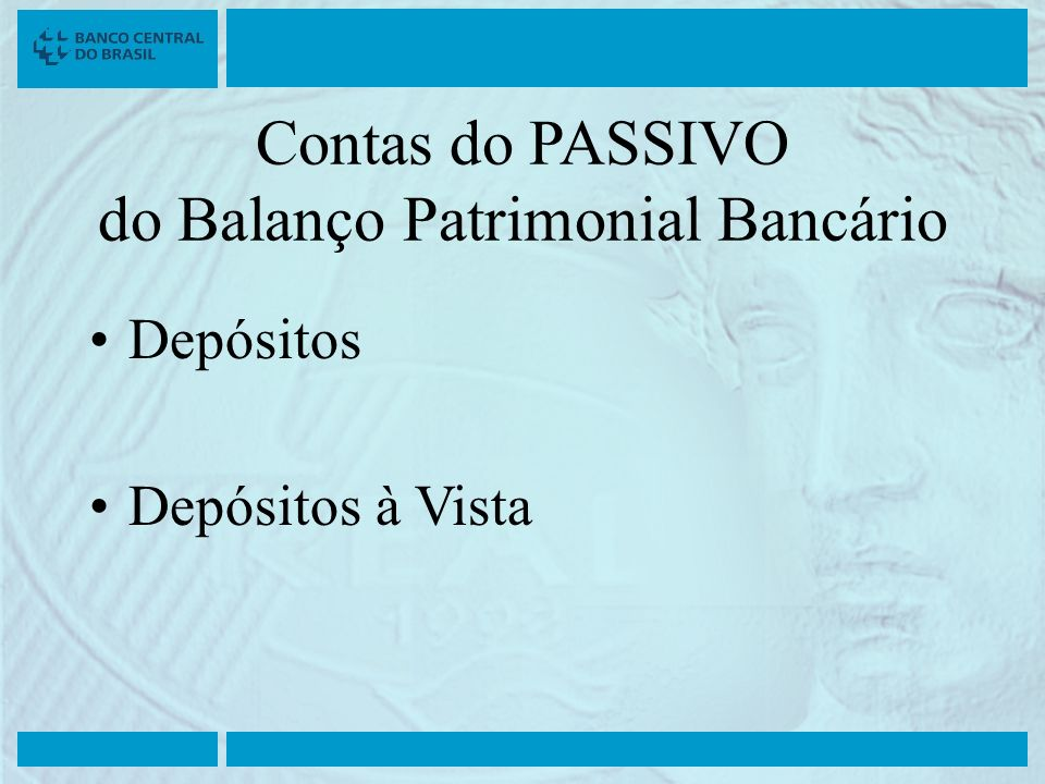 Contas do PASSIVO do Balanço Patrimonial Bancário Depósitos Depósitos à Vista