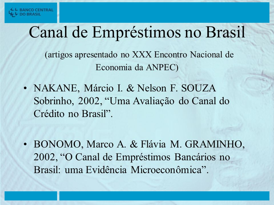 Canal de Empréstimos no Brasil (artigos apresentado no XXX Encontro Nacional de Economia da ANPEC) NAKANE, Márcio I. & Nelson F. SOUZA Sobrinho, 2002,