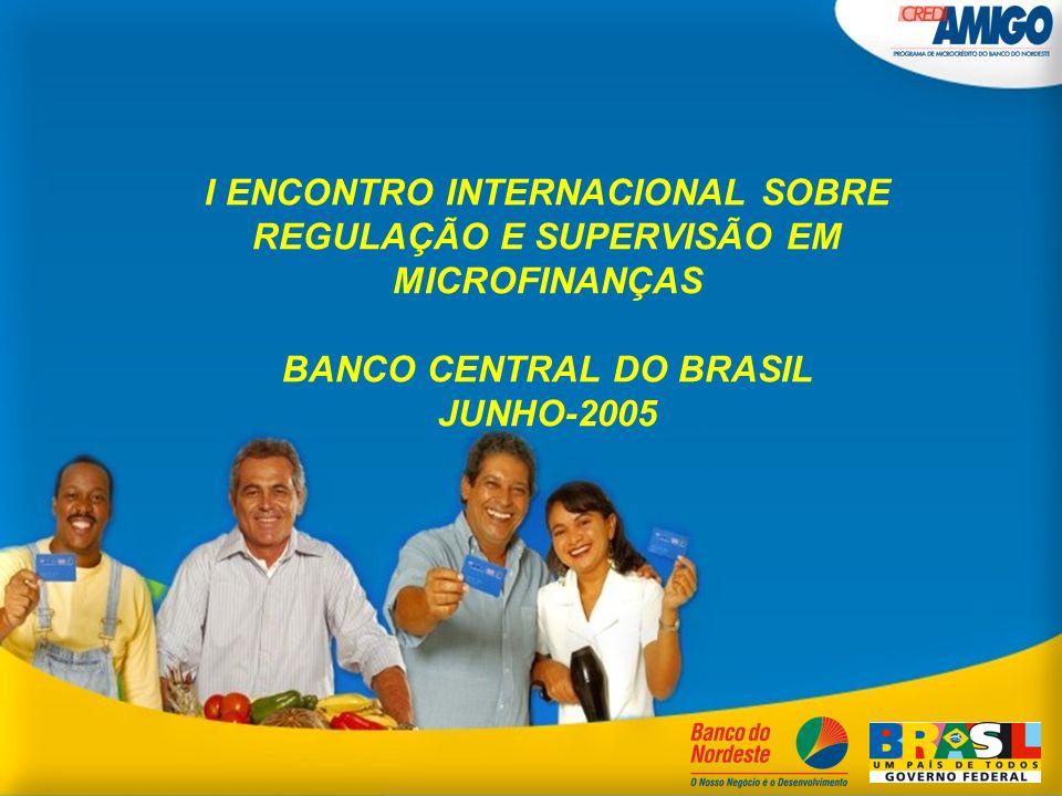 I ENCONTRO INTERNACIONAL SOBRE REGULAÇÃO E SUPERVISÃO EM MICROFINANÇAS BANCO CENTRAL DO BRASIL JUNHO-2005