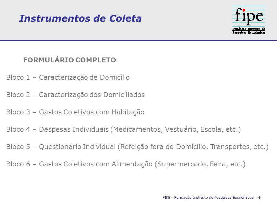 Instrumentos de Coleta FIPE - Fundação Instituto de Pesquisas Econômicas 4 FORMULÁRIO COMPLETO Bloco 1 – Caracterização de Domicílio Bloco 2 – Caracte