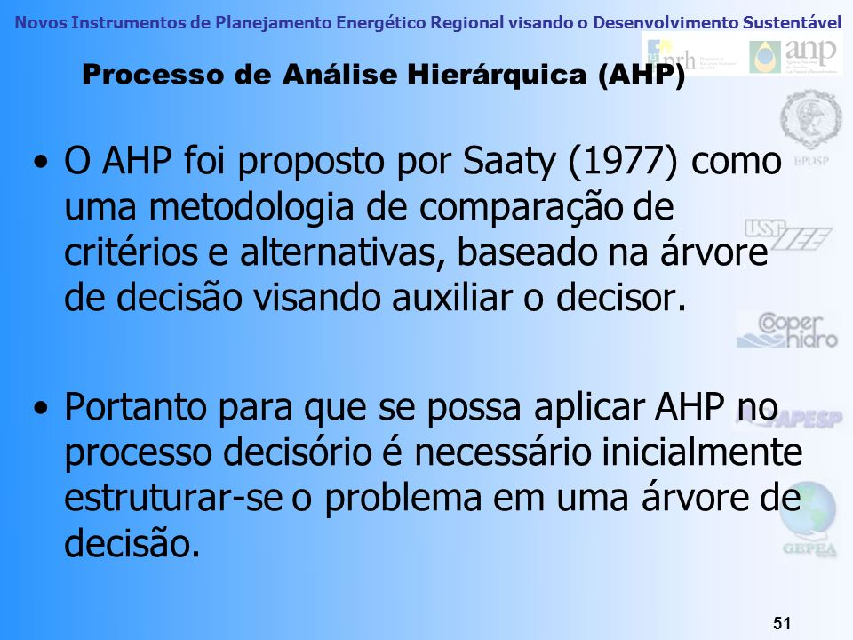 Novos Instrumentos de Planejamento Energético Regional visando o Desenvolvimento Sustentável 51 Processo de Análise Hierárquica (AHP) O AHP foi propos