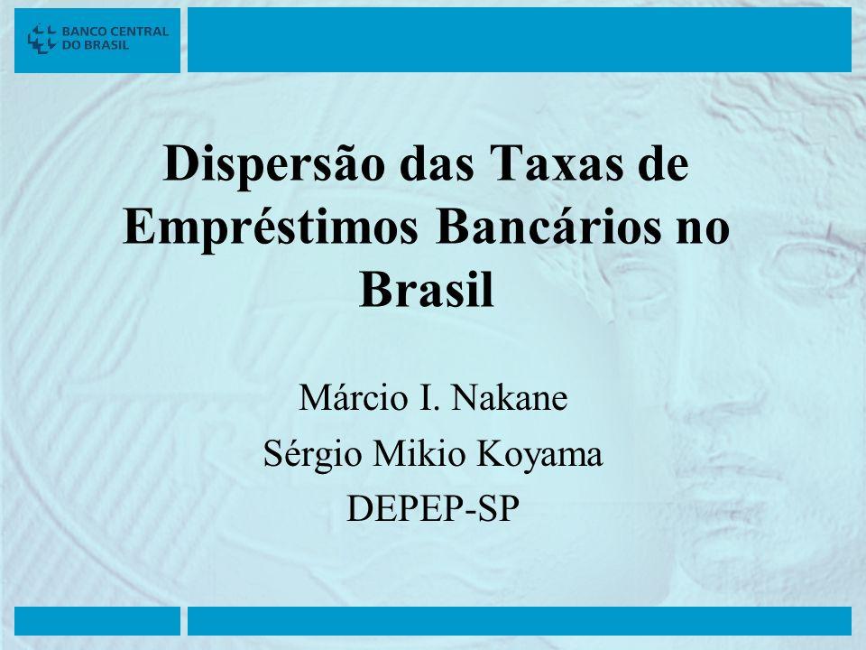 Dispersão das Taxas de Empréstimos Bancários no Brasil Márcio I. Nakane Sérgio Mikio Koyama DEPEP-SP