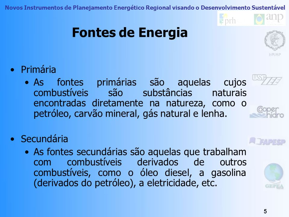 Novos Instrumentos de Planejamento Energético Regional visando o Desenvolvimento Sustentável 4 Tipos de fontes de Energia Basicamente, existem quatro