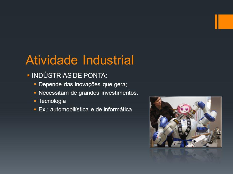 Atividade Industrial INDÚSTRIAS TRADICIONAIS: Utilizam muita mão de obra e pouca tecnologia.
