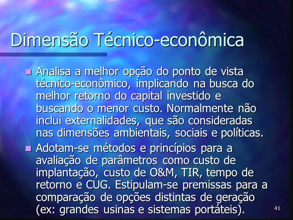 41 Dimensão Técnico-econômica Analisa a melhor opção do ponto de vista técnico-econômico, implicando na busca do melhor retorno do capital investido e
