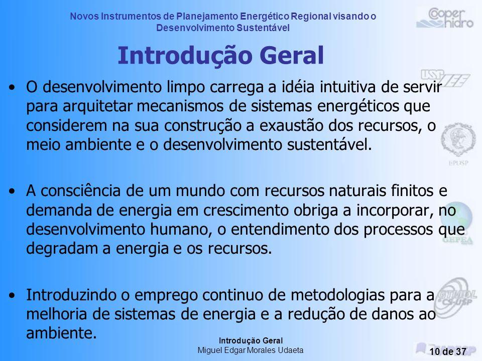 Novos Instrumentos de Planejamento Energético Regional visando o Desenvolvimento Sustentável Introdução Geral Miguel Edgar Morales Udaeta 9 de 37 Intr