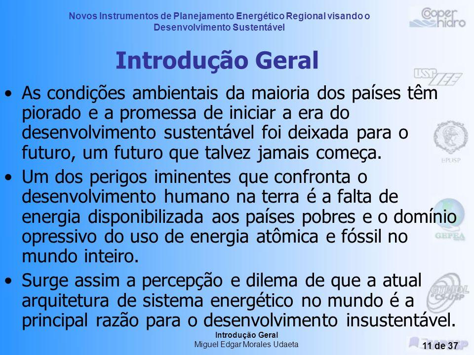 Novos Instrumentos de Planejamento Energético Regional visando o Desenvolvimento Sustentável Introdução Geral Miguel Edgar Morales Udaeta 10 de 37 Int