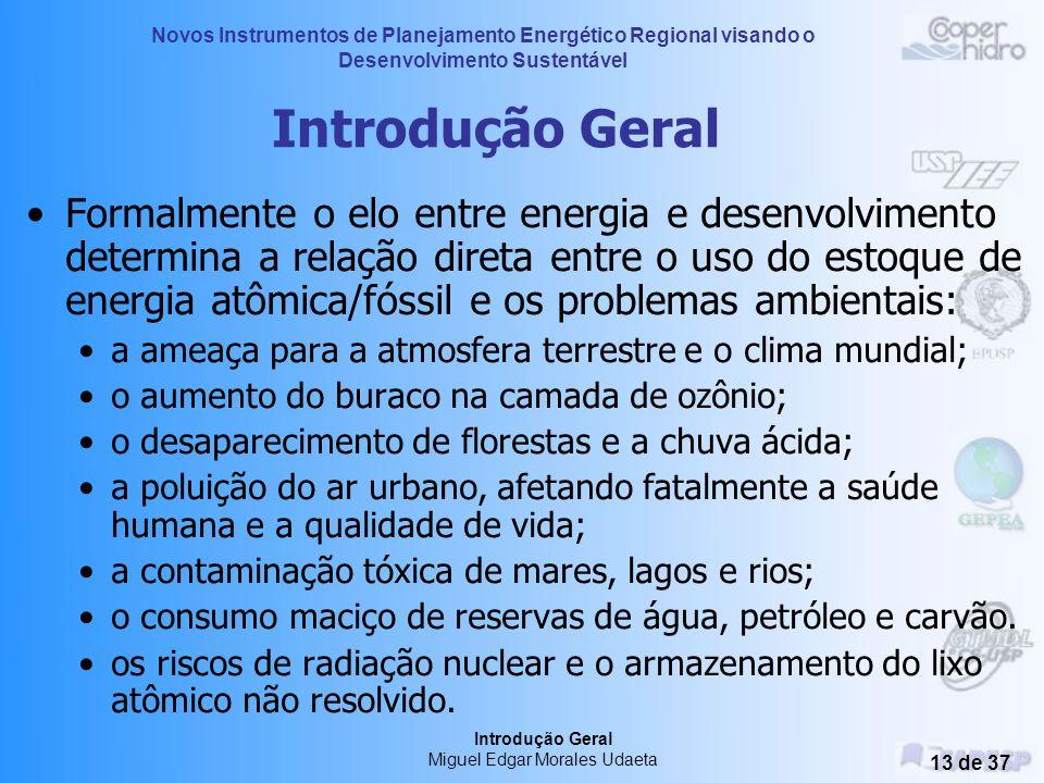 Novos Instrumentos de Planejamento Energético Regional visando o Desenvolvimento Sustentável Introdução Geral Miguel Edgar Morales Udaeta 12 de 37 Int