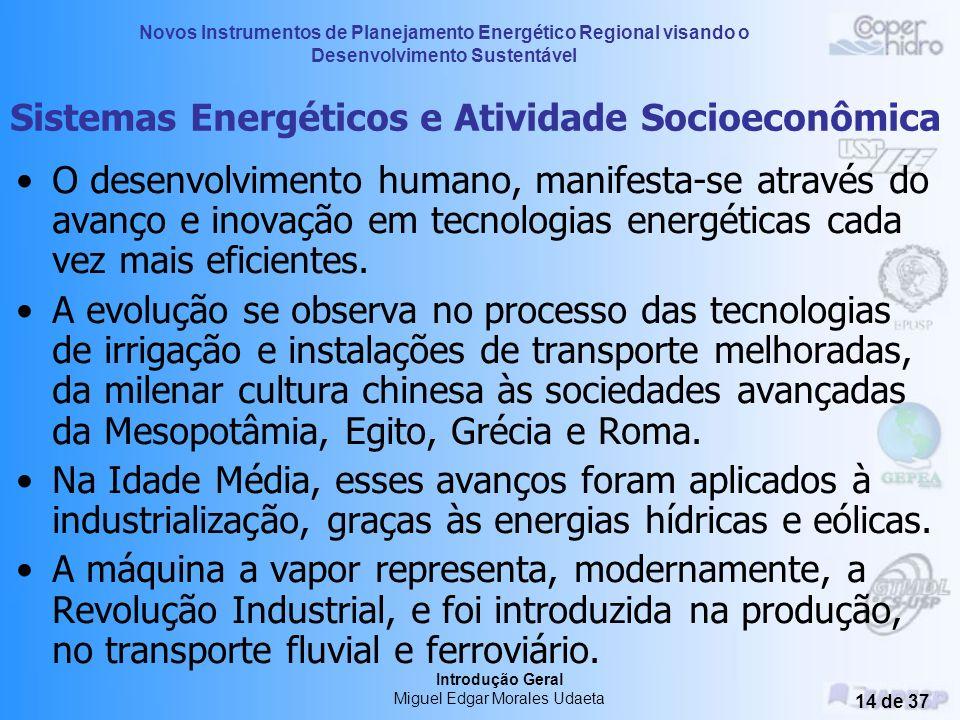 Novos Instrumentos de Planejamento Energético Regional visando o Desenvolvimento Sustentável Introdução Geral Miguel Edgar Morales Udaeta 13 de 37 Int
