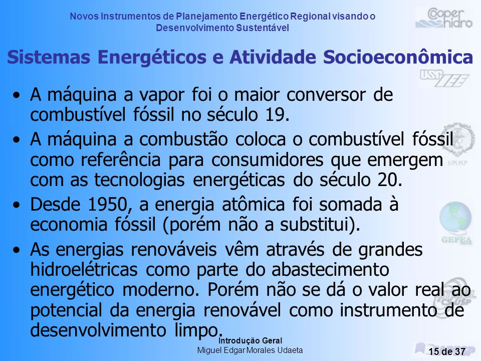 Novos Instrumentos de Planejamento Energético Regional visando o Desenvolvimento Sustentável Introdução Geral Miguel Edgar Morales Udaeta 14 de 37 Sis