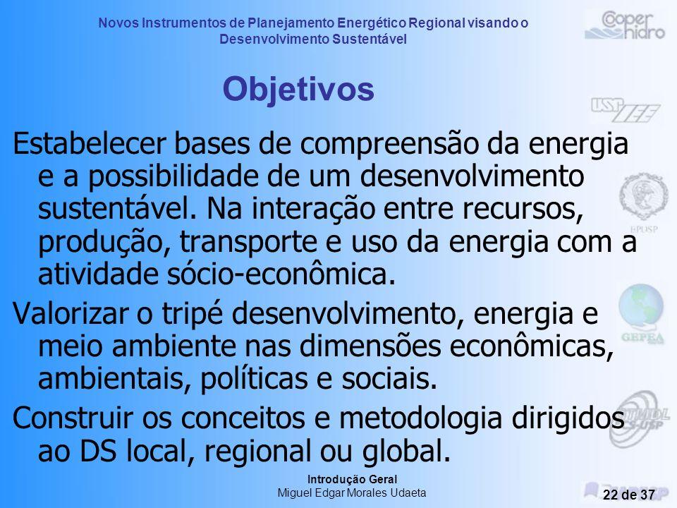 Novos Instrumentos de Planejamento Energético Regional visando o Desenvolvimento Sustentável Introdução Geral Miguel Edgar Morales Udaeta 21 de 37