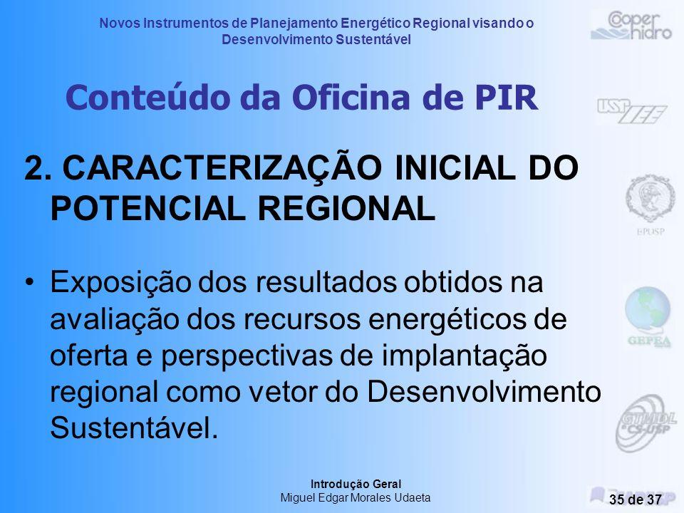 Novos Instrumentos de Planejamento Energético Regional visando o Desenvolvimento Sustentável Introdução Geral Miguel Edgar Morales Udaeta 34 de 37 1.P