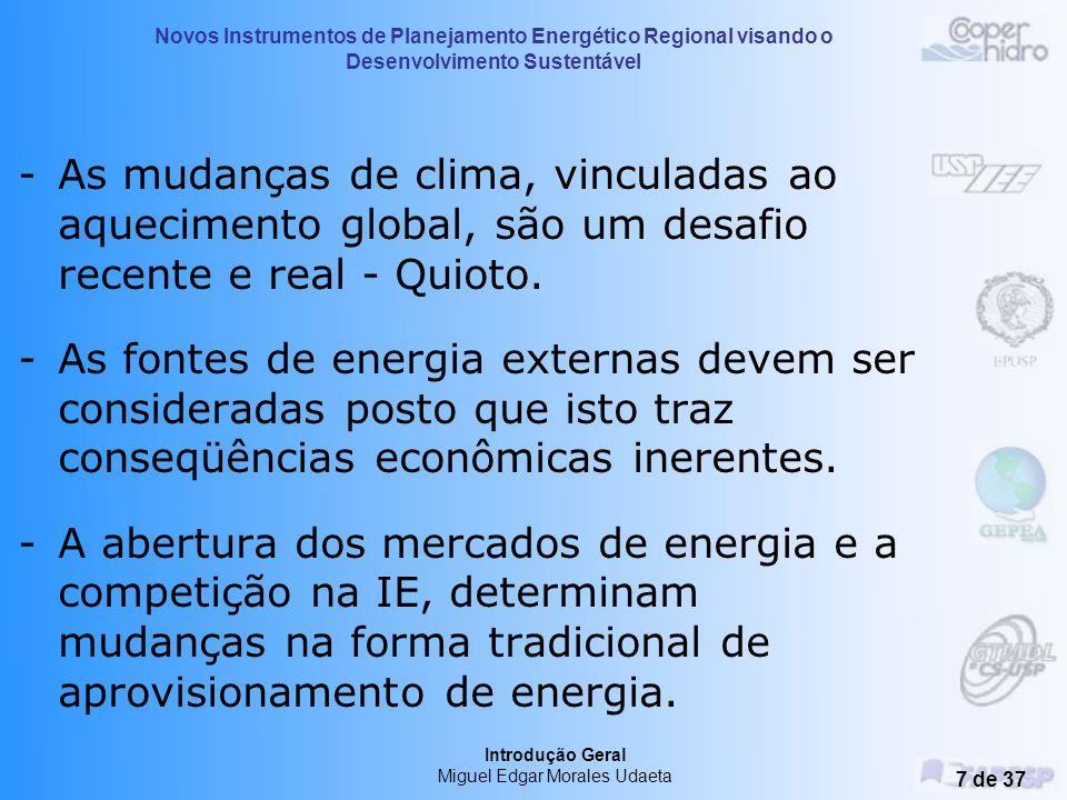 Novos Instrumentos de Planejamento Energético Regional visando o Desenvolvimento Sustentável Introdução Geral Miguel Edgar Morales Udaeta 6 de 37 -As