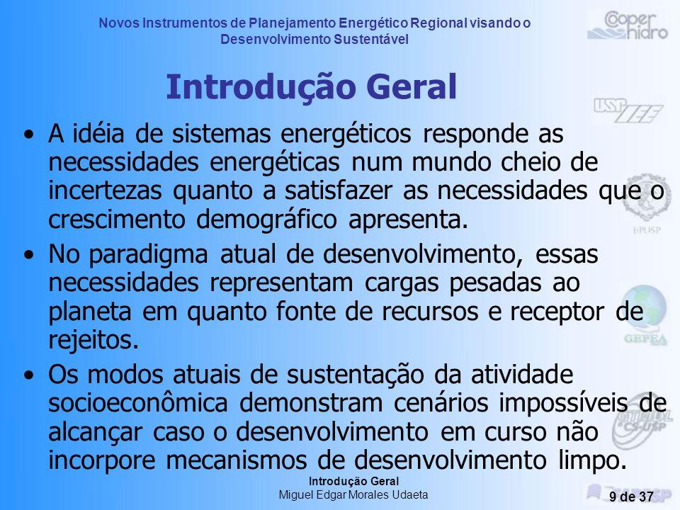 Novos Instrumentos de Planejamento Energético Regional visando o Desenvolvimento Sustentável Introdução Geral Miguel Edgar Morales Udaeta 8 de 37