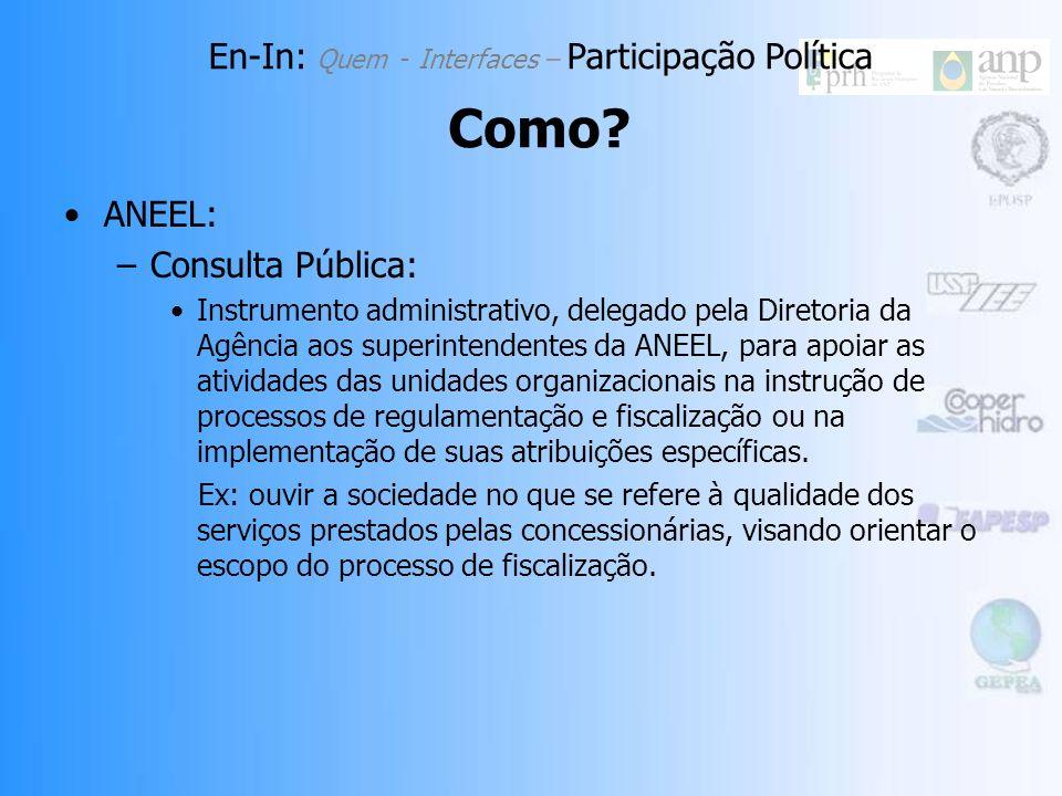 ANEEL –Audiência Pública: Instrumento de apoio ao processo decisório. É instaurada sempre que um assunto implicar em alterações ou ajustes na legislaç