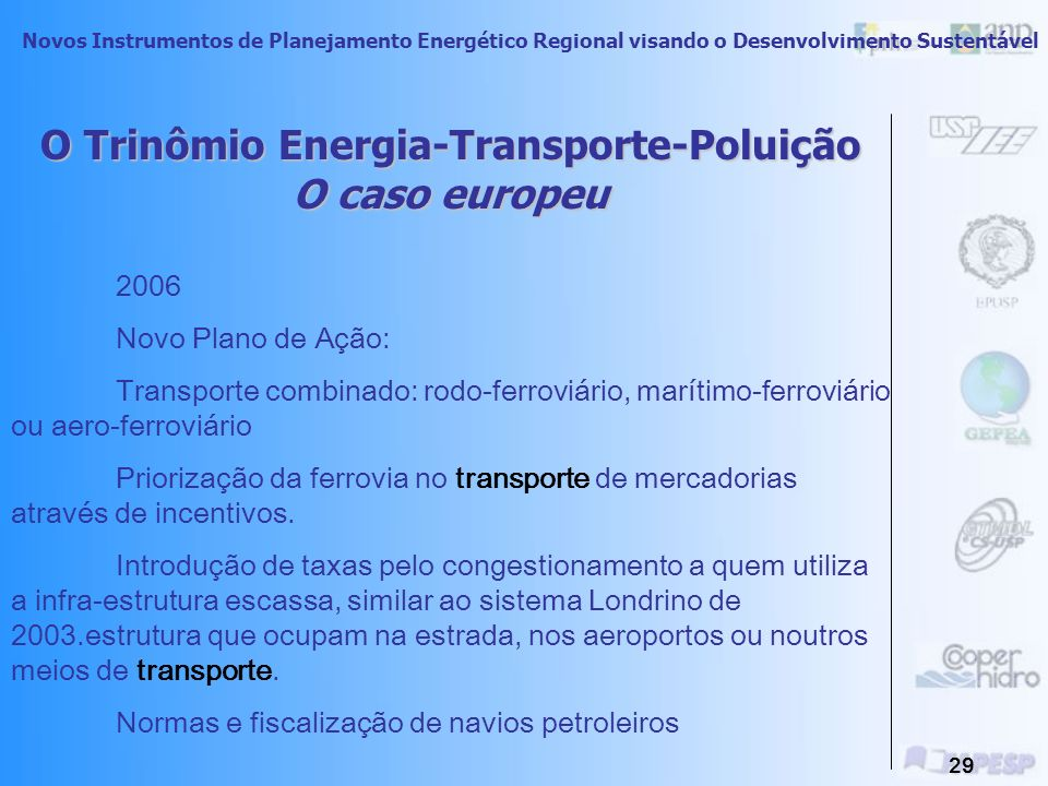 Novos Instrumentos de Planejamento Energético Regional visando o Desenvolvimento Sustentável 28 Balanço pós PAC: Congestionamentos Predominância do transporte rodoviário Poluição e fragmentação dos sistemas: 28% do total de emissão de CO2.