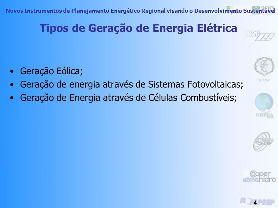 Novos Instrumentos de Planejamento Energético Regional visando o Desenvolvimento Sustentável 4 Tipos de Geração de Energia Elétrica Geração Eólica; Geração de energia através de Sistemas Fotovoltaicas; Geração de Energia através de Células Combustíveis;