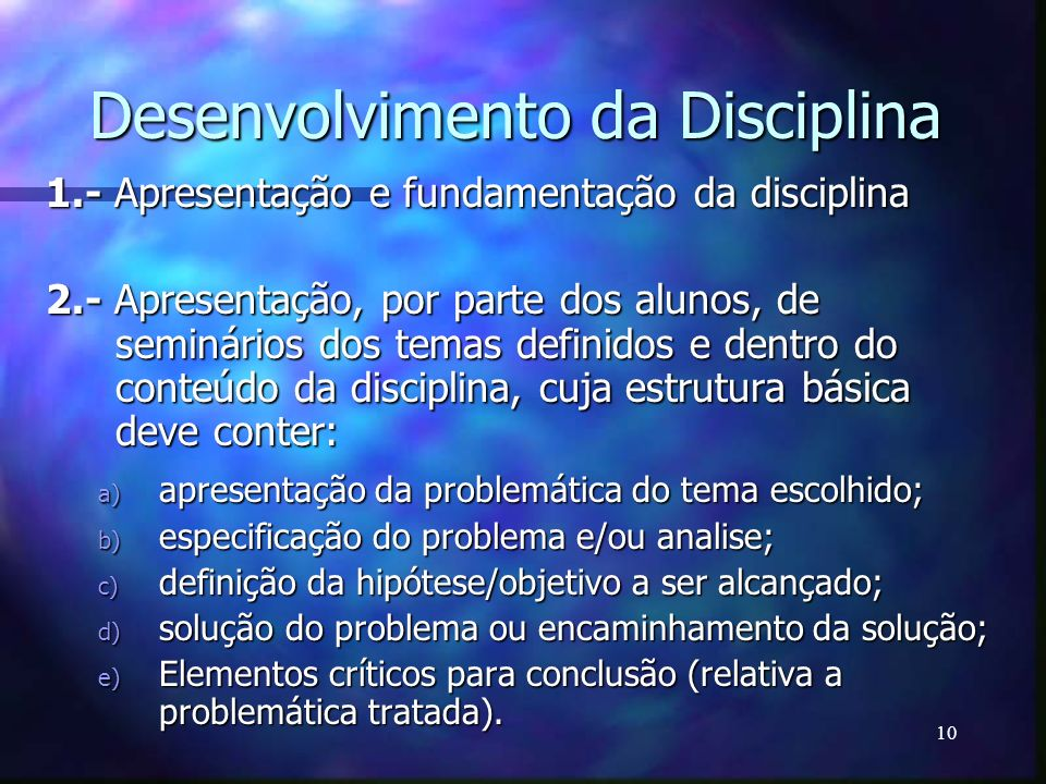 10 Desenvolvimento da Disciplina 1.- Apresentação e fundamentação da disciplina 1.- Apresentação e fundamentação da disciplina 2.- Apresentação, por p