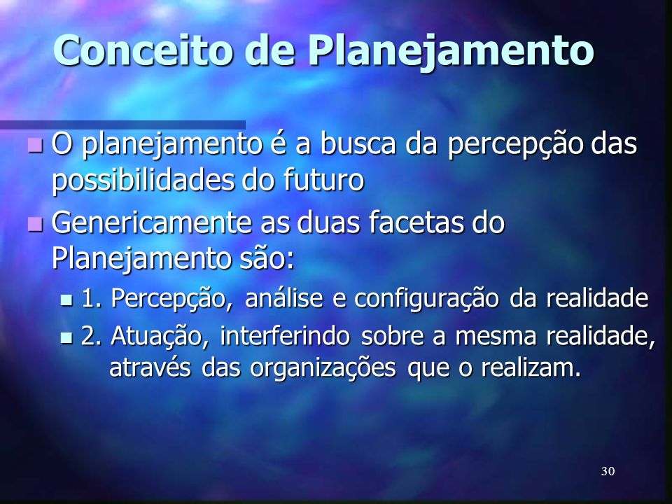 30 Conceito de Planejamento O planejamento é a busca da percepção das possibilidades do futuro O planejamento é a busca da percepção das possibilidade