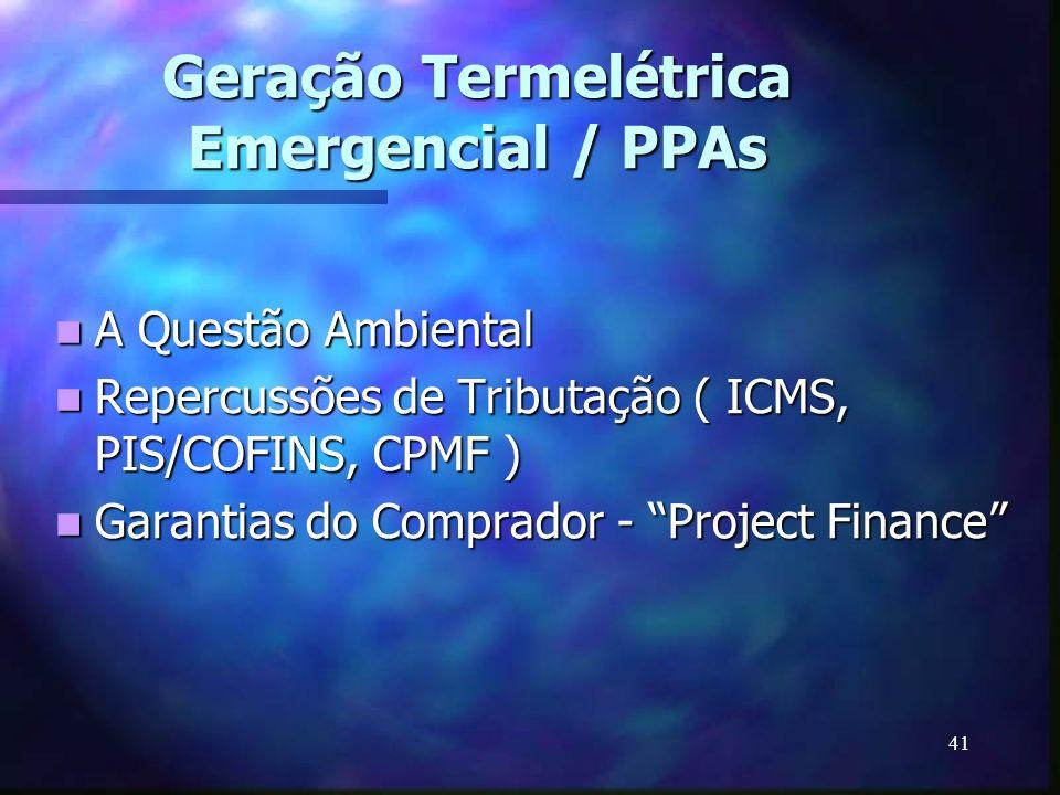 41 Geração Termelétrica Emergencial / PPAs A Questão Ambiental A Questão Ambiental Repercussões de Tributação ( ICMS, PIS/COFINS, CPMF ) Repercussões