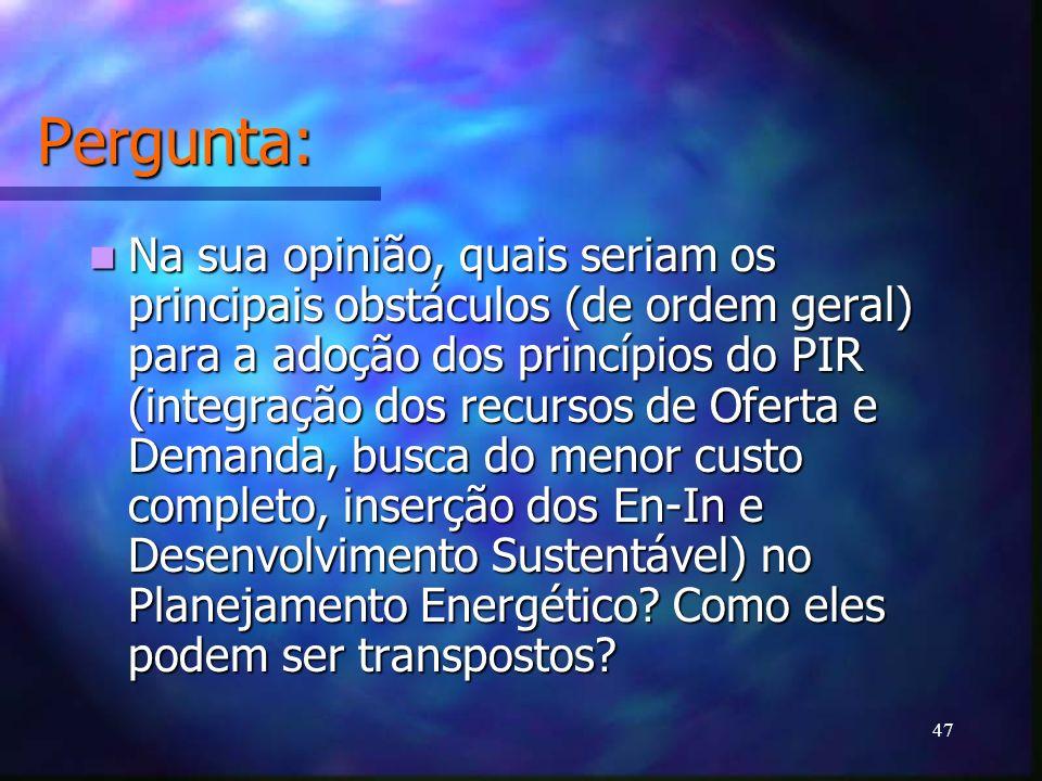 47 Pergunta: Na sua opinião, quais seriam os principais obstáculos (de ordem geral) para a adoção dos princípios do PIR (integração dos recursos de Of