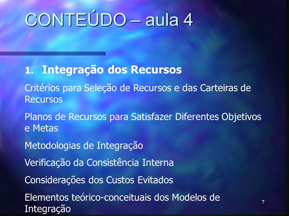 7 CONTEÚDO – aula 4 1. Integração dos Recursos Critérios para Seleção de Recursos e das Carteiras de Recursos Planos de Recursos para Satisfazer Difer
