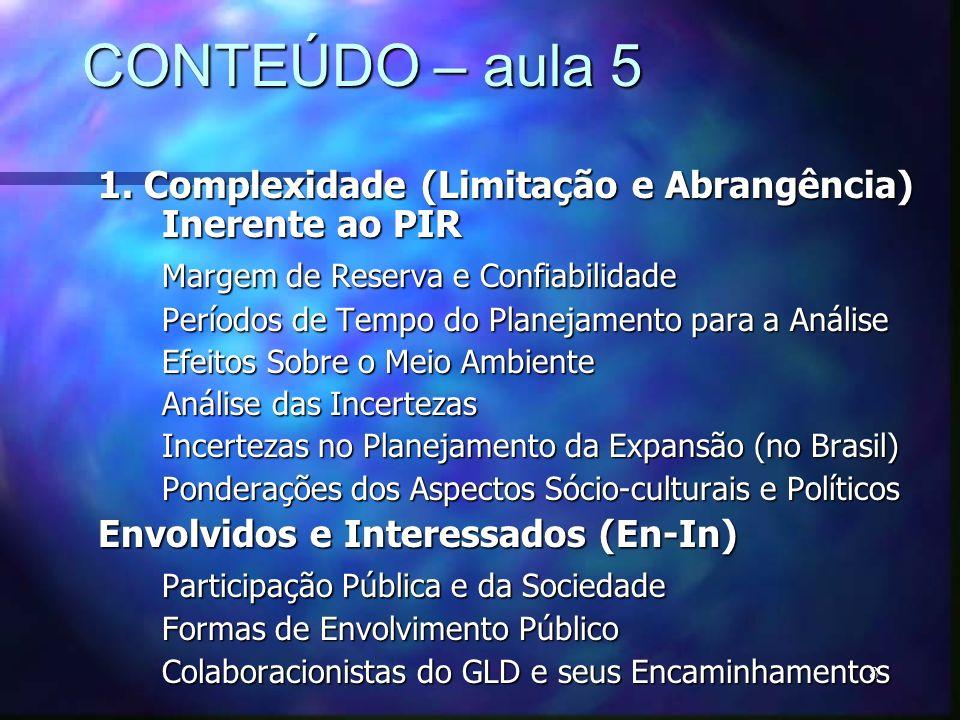 8 CONTEÚDO – aula 5 1. Complexidade (Limitação e Abrangência) Inerente ao PIR Margem de Reserva e Confiabilidade Períodos de Tempo do Planejamento par