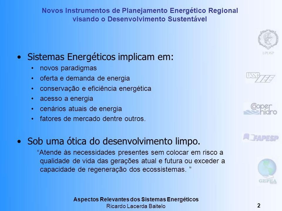 Aspectos Relevantes dos Sistemas Energéticos Ricardo Lacerda Baitelo 2 Sistemas Energéticos implicam em: novos paradigmas oferta e demanda de energia conservação e eficiência energética acesso a energia cenários atuais de energia fatores de mercado dentre outros.