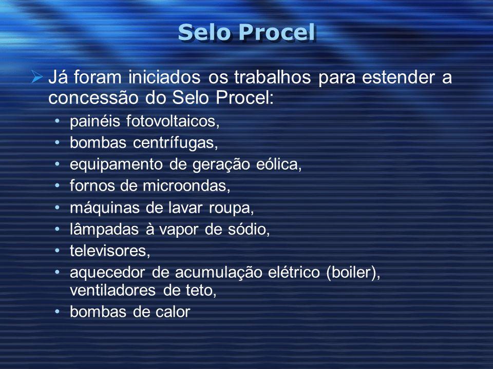 Selo Procel Já foram iniciados os trabalhos para estender a concessão do Selo Procel: painéis fotovoltaicos, bombas centrífugas, equipamento de geraçã