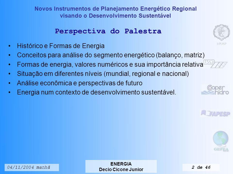 Novos Instrumentos de Planejamento Energético Regional visando o Desenvolvimento Sustentável ENERGIA Decio Cicone Junior 04/11/2004 manhã1 de 46 Novos Instrumentos de Planejamento Energético Regional visando o Desenvolvimento Sustentável ENERGIA Decio Cicone Junior