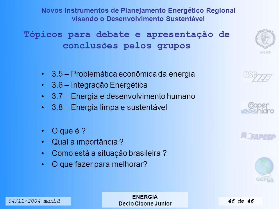 Novos Instrumentos de Planejamento Energético Regional visando o Desenvolvimento Sustentável ENERGIA Decio Cicone Junior 04/11/2004 manhã45 de 46 Energia limpa e sustentável Tabela 3.13.