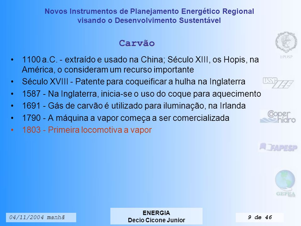 Novos Instrumentos de Planejamento Energético Regional visando o Desenvolvimento Sustentável ENERGIA Decio Cicone Junior 04/11/2004 manhã9 de 46 Carvão 1100 a.C.