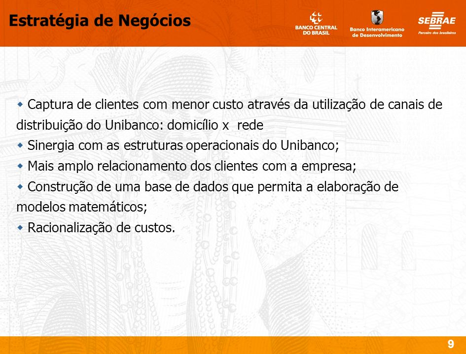 9 Captura de clientes com menor custo através da utilização de canais de distribuição do Unibanco: domicílio x rede Sinergia com as estruturas operaci