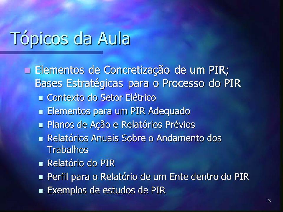 2 Tópicos da Aula Elementos de Concretização de um PIR; Bases Estratégicas para o Processo do PIR Elementos de Concretização de um PIR; Bases Estratég