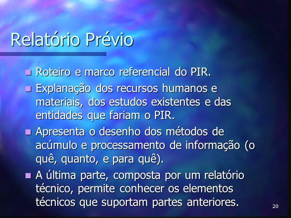 20 Relatório Prévio Roteiro e marco referencial do PIR. Roteiro e marco referencial do PIR. Explanação dos recursos humanos e materiais, dos estudos e