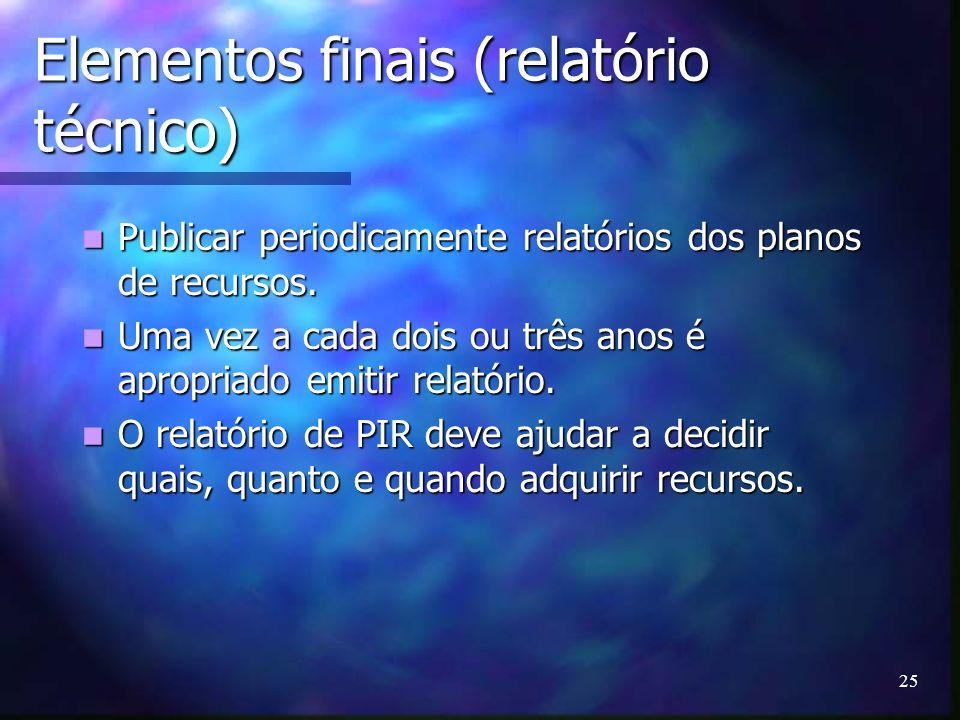 25 Elementos finais (relatório técnico) Publicar periodicamente relatórios dos planos de recursos. Publicar periodicamente relatórios dos planos de re