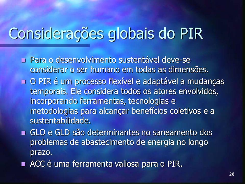 28 Considerações globais do PIR Para o desenvolvimento sustentável deve-se considerar o ser humano em todas as dimensões. Para o desenvolvimento suste