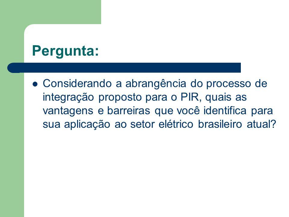 Pergunta: Considerando a abrangência do processo de integração proposto para o PIR, quais as vantagens e barreiras que você identifica para sua aplica