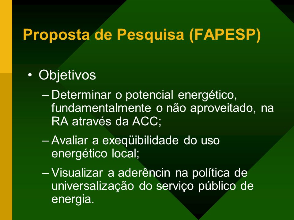 Proposta de Pesquisa (FAPESP) Objetivos –Determinar o potencial energético, fundamentalmente o não aproveitado, na RA através da ACC; –Avaliar a exeqü