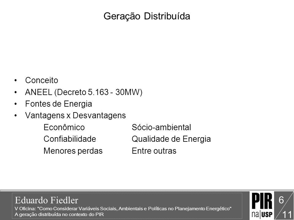 Eduardo Fiedler V Oficina: Como Considerar Variáveis Sociais, Ambientais e Políticas no Planejamento Energético A geração distribuída no contexto do PIR 11 7 Crescimento da Geração no Brasil Consumo final cresceu 6,3% de 2003 para 2004 Capacidade Instalada cresceu 4,9% Geração por Autoprodutor cresceu 8,1% E Por que o Setor Industrial?