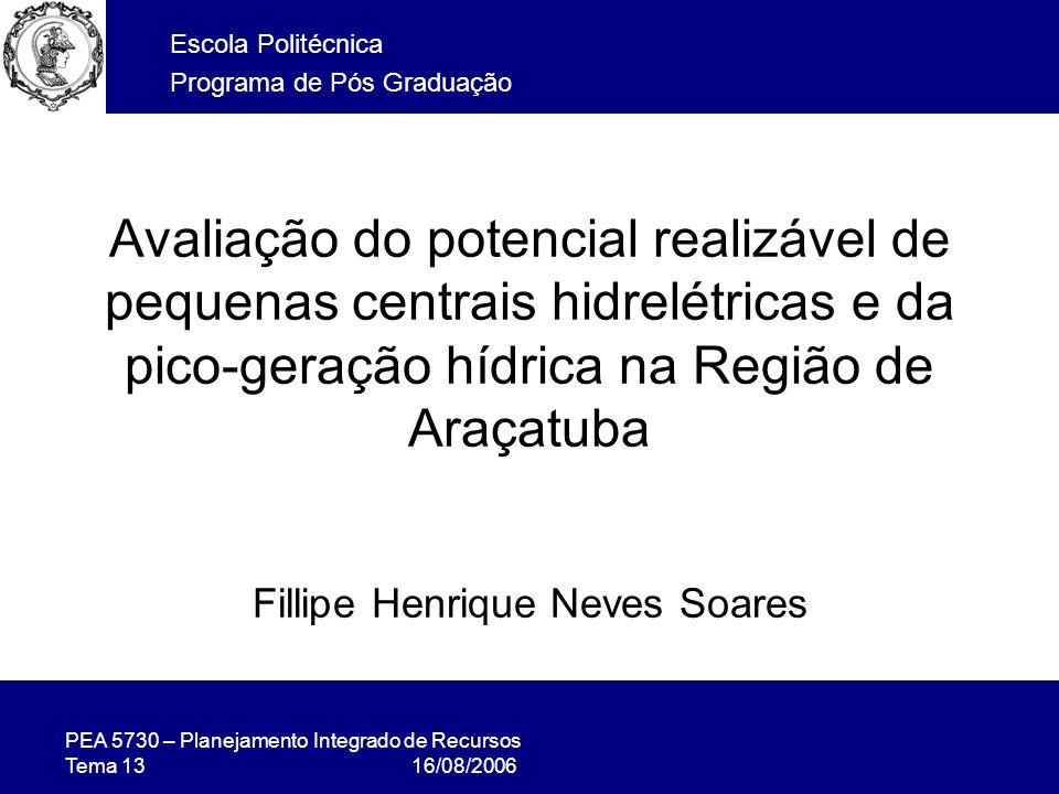 PEA 5730 – Planejamento Integrado de Recursos Tema 13 16/08/2006 Avaliação do potencial realizável de pequenas centrais hidrelétricas e da pico-geração hídrica na Região de Araçatuba Fillipe Henrique Neves Soares Escola Politécnica Programa de Pós Graduação